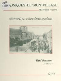 Paul Boisseau et Jacques Salbret - Chroniques de mon village : le passé retrouvé - 1900-1930 par la carte postale et la presse.