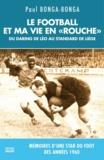 """Paul Bonga-Bonga - Le football et ma vie en """"rouche""""."""