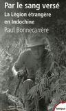 Paul Bonnecarrère - Par le sang versé - La Légion étrangère en Indochine.