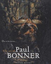 Paul Bonner - Out of the Forests : The Art of Paul Bonner.
