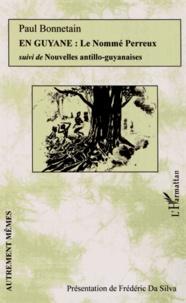 Paul Bonnetain - En Guyane - Le nommé Perreux suivi de Nouvelles antillo-guyanaises.