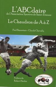Paul Bonnetain et Claude Chevally - L'ABCdaire de l'ASSE - Le Chaudron de A à Z.