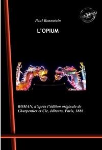 Paul Bonnetain - L'Opium (roman) - édition intégrale, revue et corrigée..