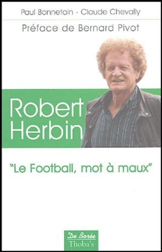 "Paul Bonnetain et Claude Chevally - Robert Herbin - ""Le football, mot à maux""."