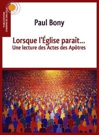Paul Bony - Lorsque l'Eglise paraît - Une lecture des actes des apôtres.