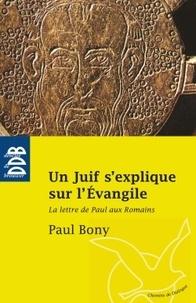 Paul Bony - Un Juif s'explique sur l'Evangile - La Lettre de Paul aux Romains.