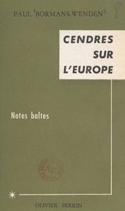 Paul Bormans-Wenden et Olivier Perrin - Cendres sur l'Europe - Notes baltes.