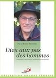 Paul Bosse-Platière - Dieu aux pas des hommes - Itinéraire spirituel d'un diacre journaliste.