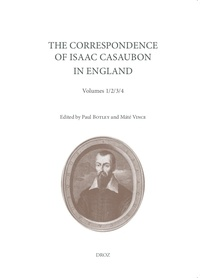 Paul Botley et Maté Vince - The Correspondence of Isaac Casaubon in England - 4 volumes (October 1610 to June 1614).