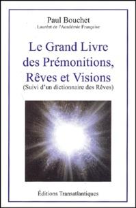 Paul Bouchet - Le grand livre des prémonitions, rêves et visions suivi d'un dictionnaire des rêves.