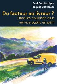 Paul Bouffartigue et Jacques Bouteiller - Du facteur au livreur ? - Dans les coulisses d'un service public en péril.