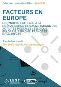 Paul Bouffartigue et Jean Vandewattyne - Facteurs en Europe - Le syndicalisme face à la libéralisation et aux mutations des activités postales. Belgique, Bulgarie, Espagne, France et Royaume-Uni.