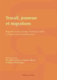 Paul Bouffartigue et Mariana Busso - Travail, jeunesse et migrations - Regards croisés Europe-Amérique latine à l'heure de la mondialisation.