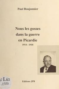 Paul Boujonnier - Nous les gosses dans la guerre en Picardie, 1914-1918.