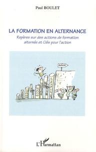 Paul Boulet - La formation en alternance - Repères sur des actions de formation alternée et Clés pour l'action. 1 Cédérom