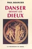 Paul Bourcier - Danser devant les dieux : la notion du divin dans l'orchestique.