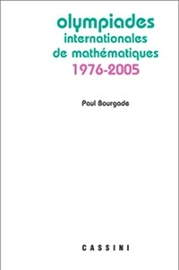 Paul Bourgade - Olympiades internationales de mathématiques 1976-2005.