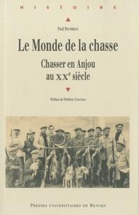 Paul Bourrieau - Le Monde de la chasse - Chasser en Anjou au XXe siècle.
