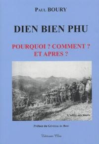 Paul Boury - Dien Bien Phu - Pourquoi ? Comment ? Et après?.