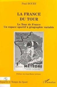 Paul Boury - La France du Tour - Le Tour de France, un espace sportif à géographie variable.