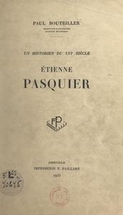 Paul Bouteiller - Un historien du XVIe siècle : Étienne Pasquier.