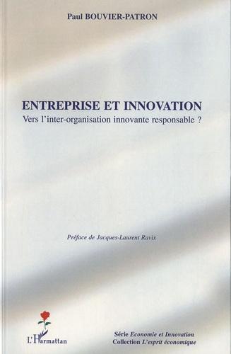 Paul Bouvier-Patron - Entreprise et innovation - Vers l'inter-organisation innovante responsable ?.
