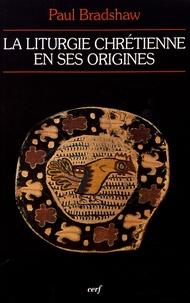 Paul Bradshaw - La liturgie chrétienne en ses origines - Sources et méthodes.