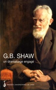 Paul Brennan et Thierry Dubost - G. B. Shaw, un dramaturge engagé.