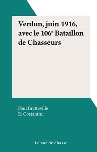 Paul Bretteville et R. Costantini - Verdun, juin 1916, avec le 106e Bataillon de Chasseurs.