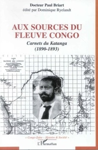 Paul Briart - Aux sources du fleuve congo - carnets du katanga (1890-1893).