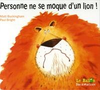 Paul Bright et Matt Buckingham - Personne ne se moque d'un lion !.