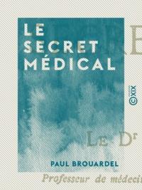 Paul Brouardel - Le Secret médical.