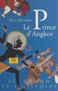 Paul Brunon - Le prince d'Angkor.