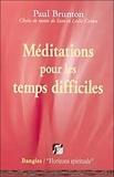 Paul Brunton - Méditations pour les temps difficiles.