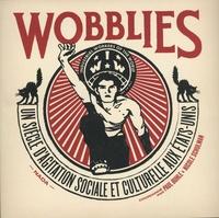 Paul Buhle et Nicole Schulman - Wobblies - Un siècle d'agitation sociale et culturelle aux Etats-Unis.