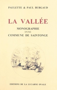 Paul Burgaud et Paulette Burgaud - La Vallée - Monographie d'une commune de Saintonge.