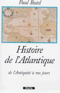 Paul Butel - Histoire de l'Atlantique - De l'Antiquité à nos jours.