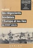 Paul Butel et Paul Lemerle - Les négociants bordelais, l'Europe et les Îles au XVIIIe siècle.
