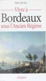 Paul Butel - Vivre à Bordeaux sous l'Ancien régime.