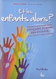 Paul Butler - Et les enfants alors ? - Conseils pratiques pour s'engager auprès des enfants... dans l'Eglise et dans la société.