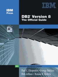 Paul-C Zikopoulos et George Baklarz - DB2 Version 8 : The Official Guide - With 1 CD-ROM.