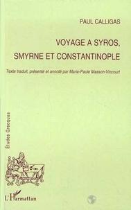 Paul Calligas - Voyage à Syros, Smyrne et Constantinople.
