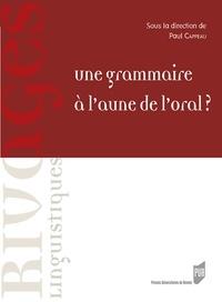Paul Cappeau - Une grammaire à l'aune de l'oral ?.
