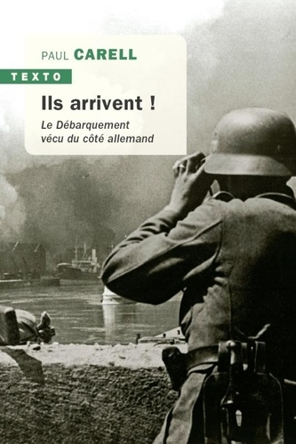 Paul Carell - Ils arrivent ! - Le Débarquement vécu du côté allemand.