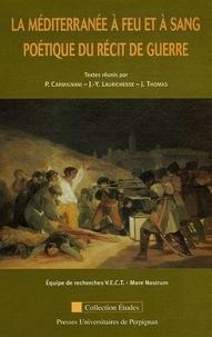Paul Carmignani et Jean-Yves Laurichesse - La Méditerranée à feu et à sang - Poétique du récit de guerre.