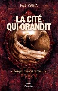 Paul Carta - Chroniques d'au-delà du seuil T4 : La cité qui grandit.