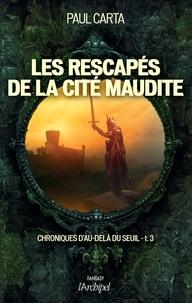 Paul Carta - Chroniques d'au-delà du Seuil Tome 3 : Les rescapés de la cité maudite.