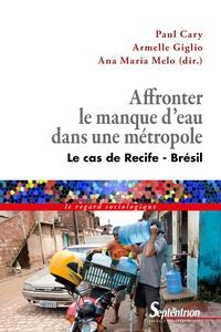 Paul Cary et Armelle Giglio - Affronter le manque d'eau dans une métropole - Le cas de Recife-Brésil.