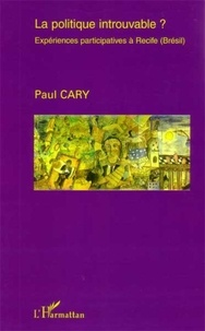 Paul Cary - La politique introuvable ? - Expériences participatives à Recife (Brésil).