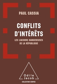 Paul Cassia - Conflits d'intérêts - Les liaisons dangereuses de la République.
